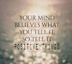 Positive thoughts bring about positive results