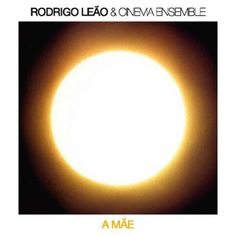 Rodrigo Leao & Cinema Ensemble - A Mae (CD cover)