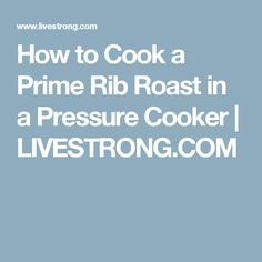 How to Cook a Prime Rib Roast in a Pressure Cooker | LIVESTRONG.COM