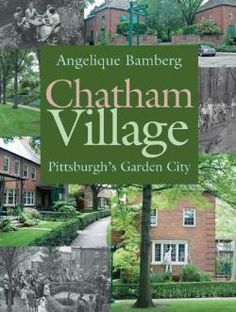 Chatham Village : Pittsburgh's Garden City / by Bamberg, Angelique