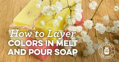 How to Layer Colors in Homemade Melt and Pour Soap
