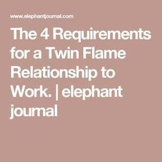 The 4 Requirements for a Twin Flame Relationship to Work.   elephant journal