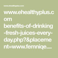 www.ehealthyplus.com benefits-of-drinking-fresh-juices-every-day.php?&placement=www.femniqe.com&adposition=none&category=&device=m&devicemodel=android%2Bgeneric&creative=232871813886&adid={adid}&target=&keyword=lose%20stomach%20fat&matchtype=&gclid=EAIaIQobChMIp_uio5nO1wIVQ8q9Ch0Npw9rEAEYASAAEgL6FPD_BwE