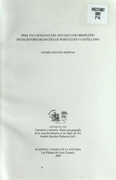 Para un catálogo del núcleo luso-brasileño de escritores bilingües en portugués y castellano / Andrés Sánchez Robayna http://absysnetweb.bbtk.ull.es/cgi-bin/abnetopac01?TITN=473730