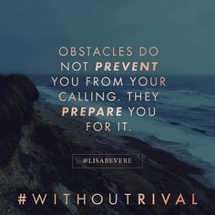 Obstacles prepare you not prevent you from reaching your calling. Without Rival by Lisa Bevere #withoutrival #lisabevere
