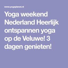 Yoga weekend Nederland Heerlijk ontspannen yoga op de Veluwe! 3 dagen genieten!