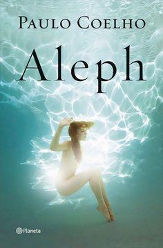 Aleph Paulo Coelho Algunos libros se leen, otros se viven. Aleph. El lugar donde…