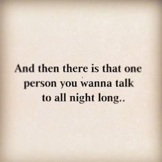 And then there is that one person you wanna talk to all night long. We all have one ... #Quotes #Love #Relationship