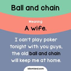 Idiom of the day: Ball and chain. Meaning: A wife. #idiom #idioms #english #learnenglish #wife