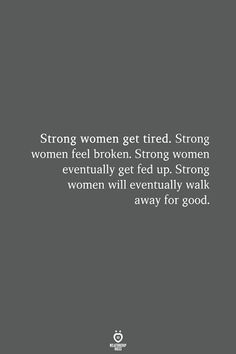 Strong women get tired. Strong women eventually get fed up. Strong women will eventually walk away for good. Here Trending Quotes for Strong Women Relationships Strength. We like to show our strength Fed Up Quotes, True Quotes, Motivational Quotes, Inspirational Quotes, People Quotes, Lyric Quotes, Wisdom Quotes, Breakup Quotes, Quotes By Famous People