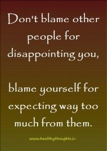 Don't Blame Others For Disappointing You