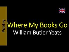 Poesia - Sanderlei Silveira: Where My Books Go - William Butler Yeats