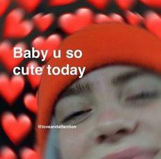 billie eilish, baby u so cute today meme - Memes Harry Potter Billie Eilish, Best Memes, Dankest Memes, Funny Memes, Sapo Meme, Heart Meme, Current Mood Meme, Cute Love Memes, Boyfriend Memes