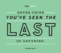 """Never think you've seen the last of anything."" —Eudora Welty #quotes Kanawha City Pediatric Dentistry 