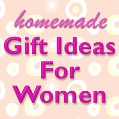 Homemade Gift Ideas For Women