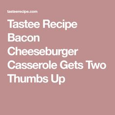 Tastee Recipe Bacon Cheeseburger Casserole Gets Two Thumbs Up