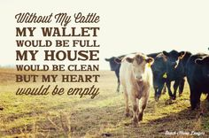Without My Cattle, My Wall Would Be Full, My House Would Be Clean, But My Heart Would Be Empty - Ranch House Designs Livestock Motivation