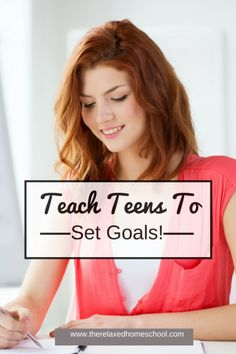 Great tips on how to teach your teen to set goals!