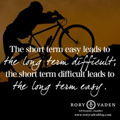 The short term easy leads to the long term difficult, the short term difficult leads to the long term easy. #quote #inspiration #difficult
