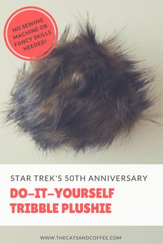 DIY Tribble Plushie - No sewing machine or fancy skills required! | Cats &…