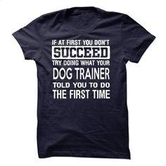 Dog Trainer T-Shirt T Shirts, Hoodies, Sweatshirts - #pink hoodie #print shirts. GET YOURS => https://www.sunfrog.com/LifeStyle/Dog-Trainer-T-Shirt-50237856-Guys.html?id=60505