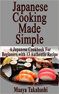 Japanese Cooking Made Simple. Everyday, Healthy, Quick and Easy Japanese Food Recipes: (Thai Cooking, Thai Cookbook, Asian cooking) (japanese cooking, Japanese cookbook, Japanese cuisine Book 1), Maaya Takahashi - Amazon.com Thai Cooking, Cooking For Two, Asian Cooking, Cooking Light, Easy Cooking, Cooking Recipes, Easy Japanese Recipes, Japanese Food, Thai Cookbook