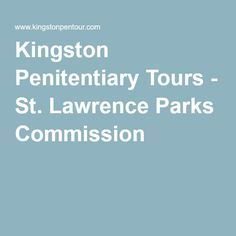 Kingston Penitentiary Tours - St. Lawrence Parks Commission