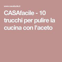CASAfacile - 10 trucchi per pulire la cucina con l'aceto