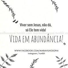 """""""Viver sem Jesus, não dá, só Ele tem vida! Vida em abundância!""""   #maravilhosopai #dad #father #paideamor #amor #vida #sweet #amo #fé #faith"""