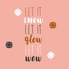 Quote: Let it snow Let it glow Let it wow — No Ordinary Tales