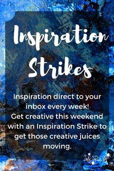 Get an Inspiration Strike direct to you inbox each week.  Pop over and sign up!