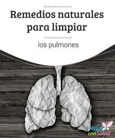 Remedios naturales para limpiar los pulmones  Cada día nos exponemos a una gran cantidad de contaminantes aún si no fumamos.En este post te contamos sobre remedios naturales para limpiar los pulmones.