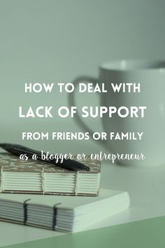 Bloggers and creative business owners often have to struggle with the negativity of those around them. Here's how I'm dealing with lack of support from some of the people close to me.