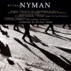 NYMAN, M.: Double Concerto for Cello and Saxophone / Harpsichord Concerto / Trombone Concerto. UConn access.