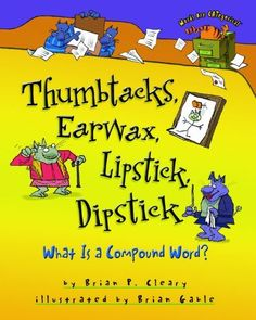 Thumbtacks, Earwax, Lipstick, Dipstick: What Is a Compound Word? (Words Are Categorical) by Brian P. Cleary, http://www.amazon.com/dp/0761349170/ref=cm_sw_r_pi_dp_2fC9qb17HZBQH