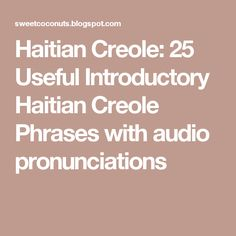 Haitian Creole: 25 Useful Introductory Haitian Creole Phrases with audio pronunciations