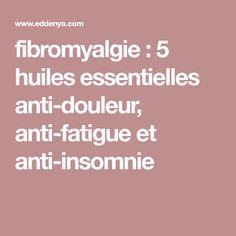 fibromyalgie : 5 huiles essentielles anti-douleur, anti-fatigue et anti-insomnie