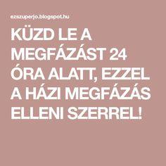 KÜZD LE A MEGFÁZÁST 24 ÓRA ALATT, EZZEL A HÁZI MEGFÁZÁS ELLENI SZERREL! Calm
