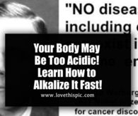 Your Body May Be Too Acidic! Learn How to Alkalize It Fast!