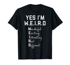"""Yes I'm Weird Awesome Weird T-shirt - Getting called """"weird""""? Totally fine, because being weird is awesome! Wonderful, Exciting, Interesting, Real & Different. You are who you are, and be proud because you are unique!"""