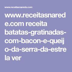www.receitasnarede.com receita batatas-gratinadas-com-bacon-e-queijo-da-serra-da-estrela ver