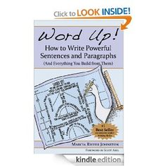 Amazon.com: Word Up! How to Write Powerful Sentences and Paragraphs (And Everything You Build from Them) eBook: Marcia Riefer Johnston, Scot...