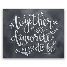 Together is our Favorite Place to Be Print - Chalkboard Print - Chalkboard Art - Chalk Art - Chalkboard Decor - Wedding Gift - Wedding Decor by ChalkBoss on Etsy https://www.etsy.com/listing/267855105/together-is-our-favorite-place-to-be