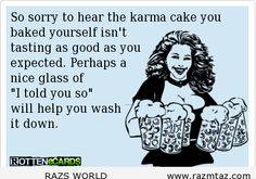 SO SORRY..TO HEAR THE KARMA ... - http://www.razmtaz.com/so-sorry-to-hear-the-karma/