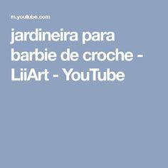 jardineira para barbie de croche - LiiArt - YouTube