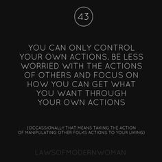 You can only control your own actions. Be less worried with the actions of others and focus on how you can get what you want thought your own actions.