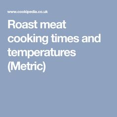 Roast meat cooking times and temperatures (Metric)