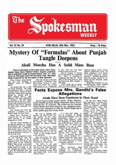 """The spokesman weekly vol 32 no 39 may 30, 1983  The Spokesman Weekly Vol. 32 No. 39 May 30, 1983 The Vol. 32 No. 39 May 30, 1983, issue of The Spokesman Weekly contains:  Mystery Of """"Formulas"""" About Punjab Tangle Deepens: Akali Morcha Has A Solid Mass Base  Facts Expose Mrs. Gandhi's False Allegations: Akalis Have Been Consistent In Their Stand  Centre's Delaying Tactics Deplored: Atma Singh Denies Prime Minister's Charges  THE SPOKESMAN 30 YEARS AGO 27th May, 1953: A Well Deserved Slap in…"""