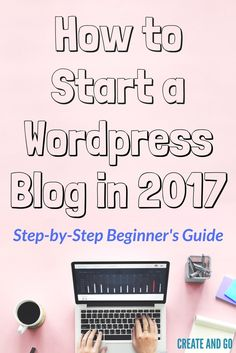 How to Start a WordPress Blog - Step-by-Step Beginner's Guide | Start a Blog | Make Money Blogging | Createandgo.co