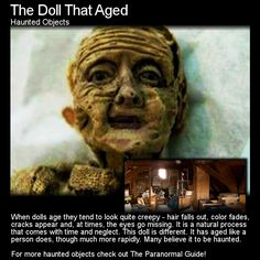 The Doll That Aged. Imagine placing a childhood doll into storage to later find it had aged into looking like an old lady. Well this happened right here. Click the link for more info: http://www.theparanormalguide.com/blog/the-doll-that-aged